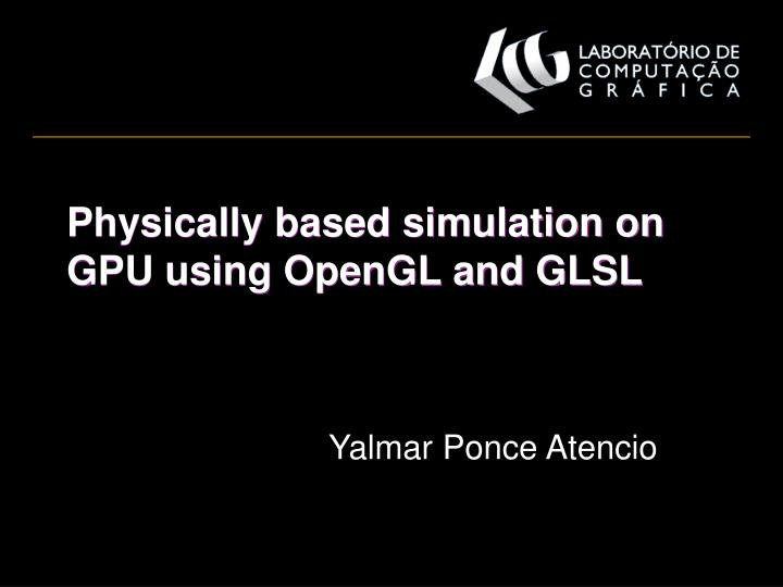 Physically based simulation on gpu using opengl and glsl