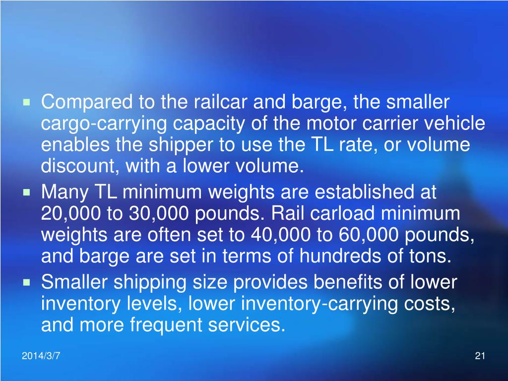Compared to the railcar and barge, the smaller cargo-carrying capacity of the motor carrier vehicle enables the shipper to use the TL rate, or volume discount, with a lower volume.