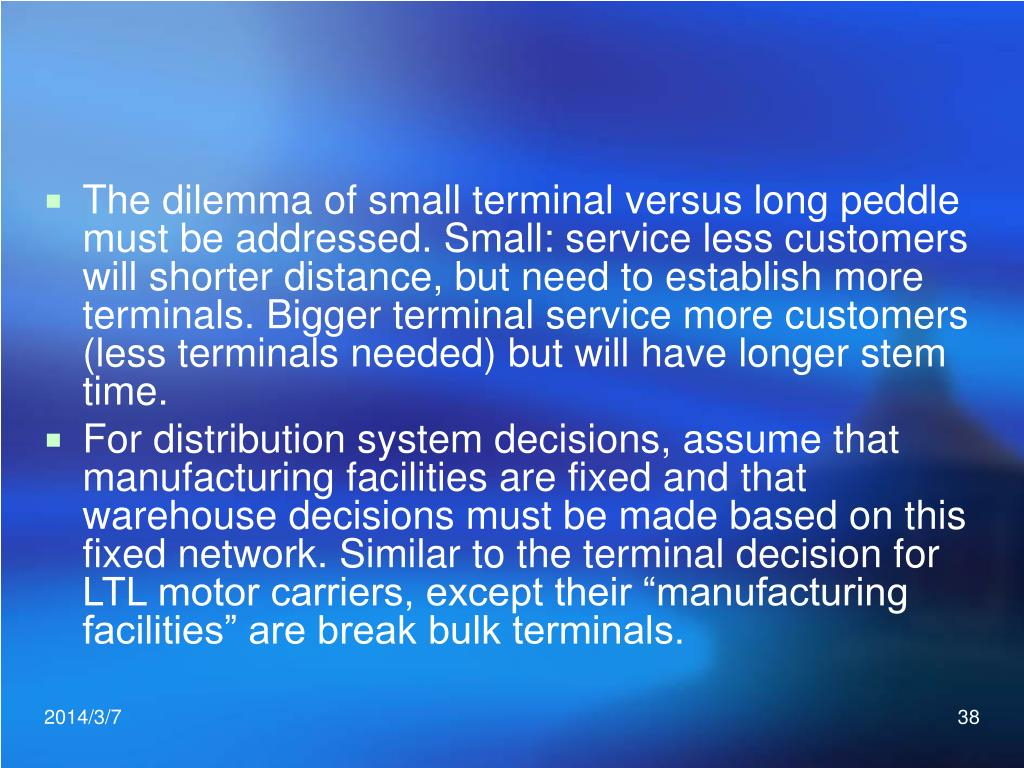 The dilemma of small terminal versus long peddle must be addressed. Small: service less customers will shorter distance, but need to establish more terminals. Bigger terminal service more customers (less terminals needed) but will have longer stem time.
