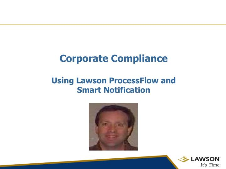 Corporate compliance using lawson processflow and smart notification l.jpg