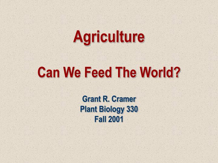 Agriculture can we feed the world