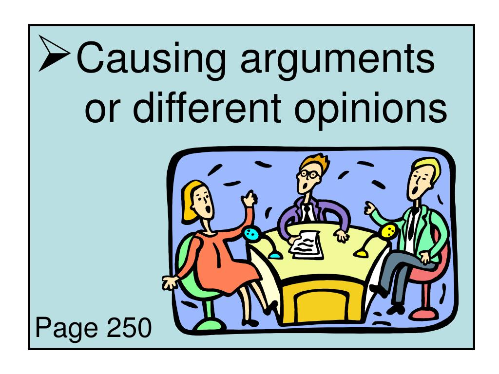 Causing arguments 	or different opinions