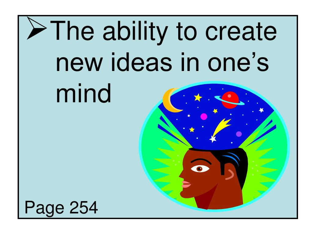 The ability to create 	new ideas in one's 	mind