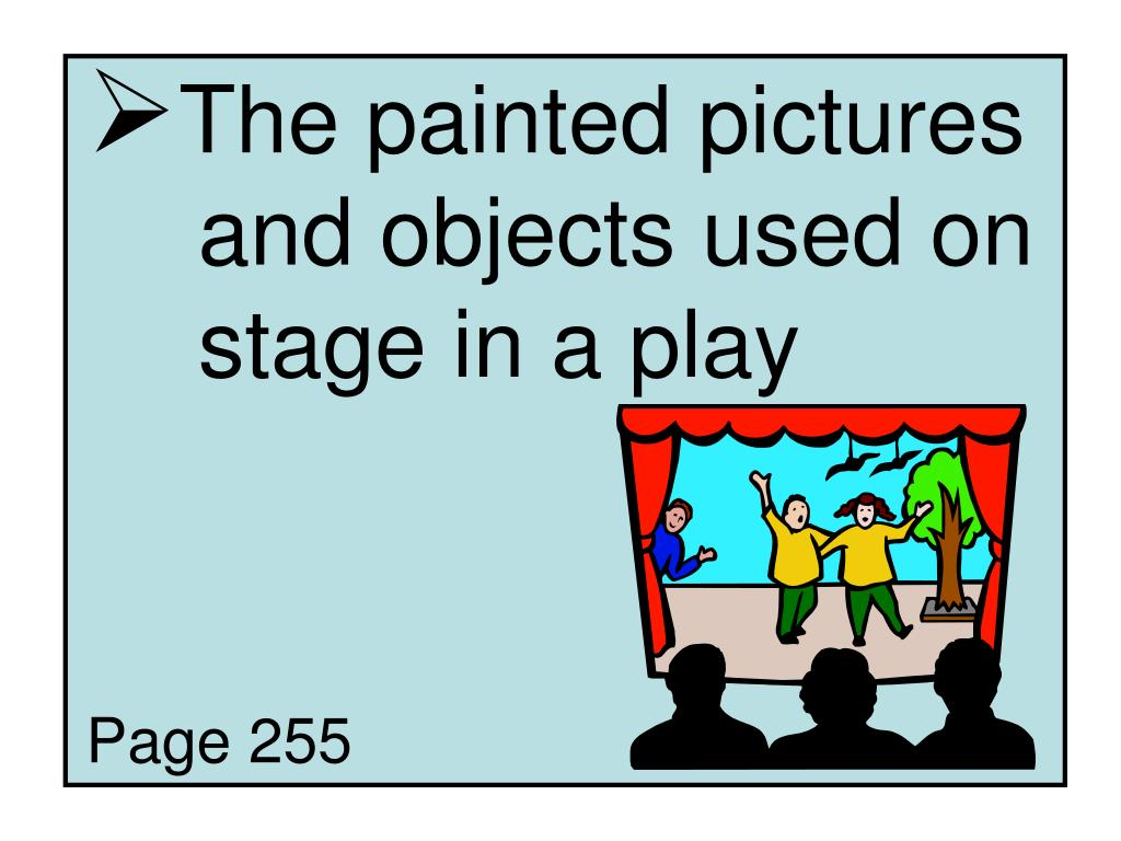 The painted pictures 	and objects used on 	stage in a play
