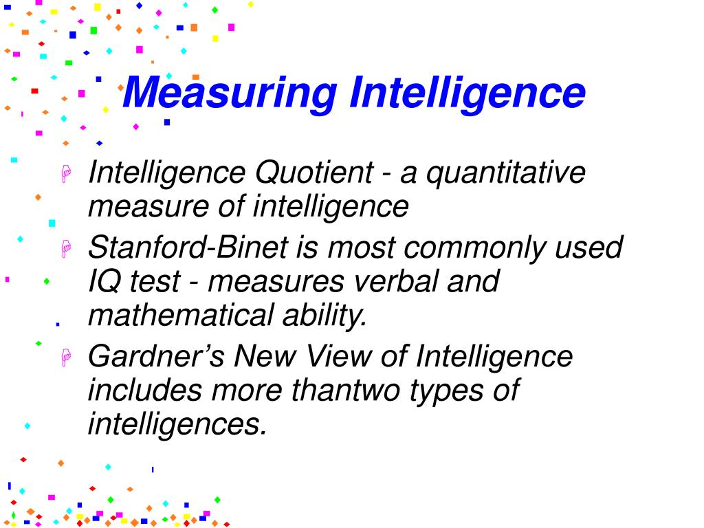 a measure of intelligence informal speech In both informal and formal learning environments reflexive intelligence can be thought of as a control system that helps to make effective use of neural intelligence and experiential intelligence fact: intelligence, as measured by so-called intelligence quotients, or iqs, has been increasing over.