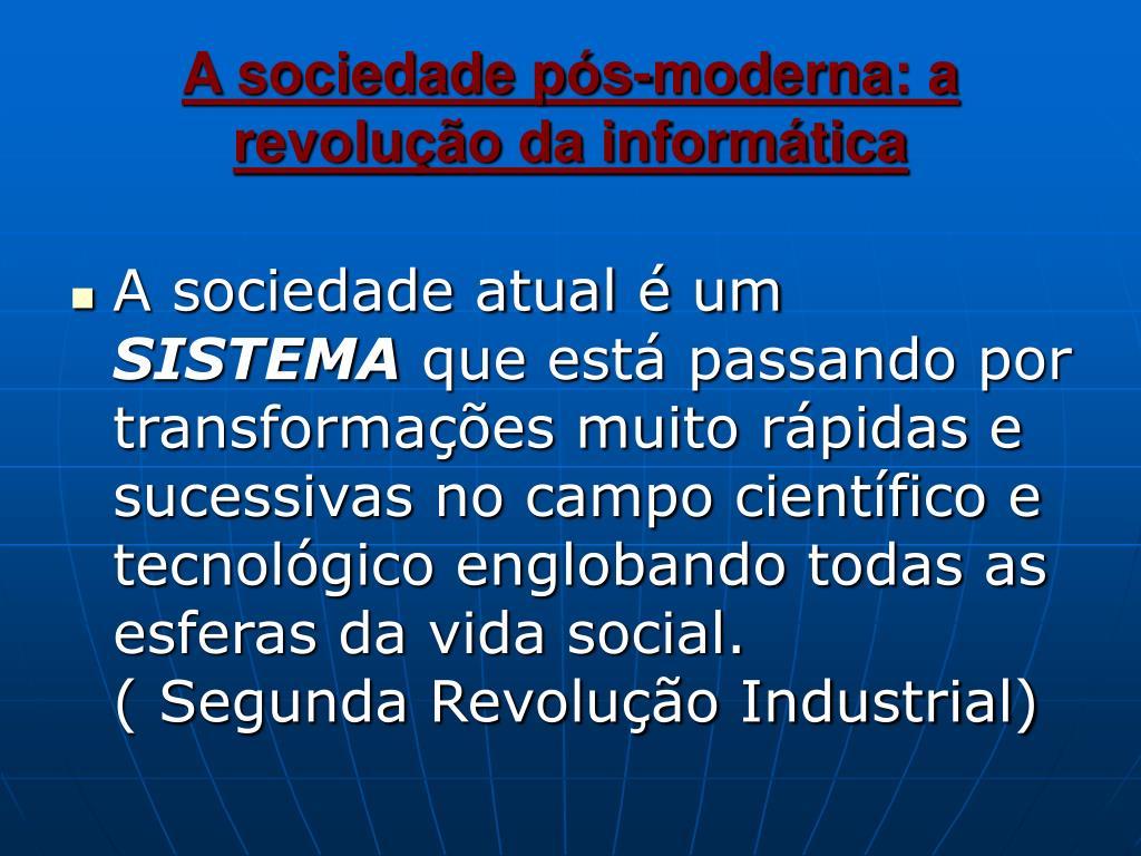 A sociedade pós-moderna: a revolução da informática