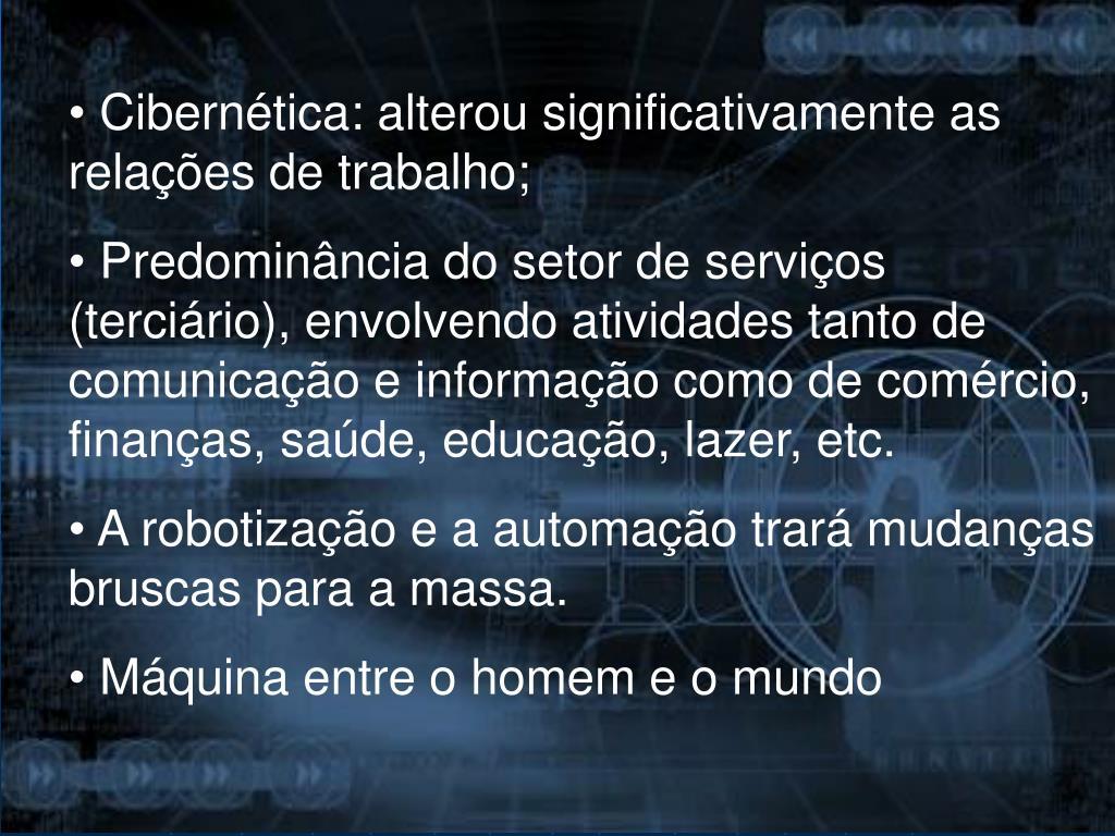 Cibernética: alterou significativamente as relações de trabalho;