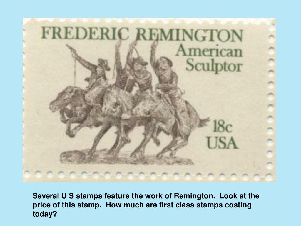 Several U S stamps feature the work of Remington.  Look at the price of this stamp.  How much are first class stamps costing today?