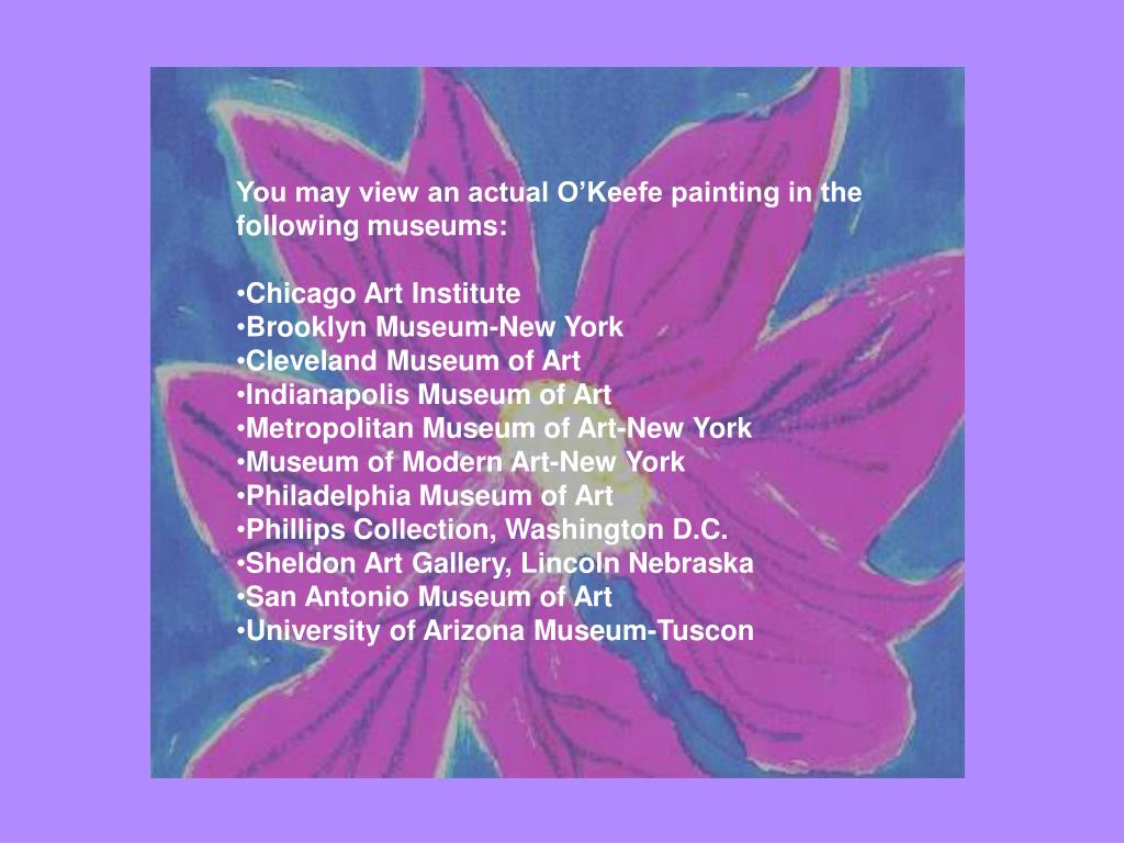 You may view an actual O'Keefe painting in the following museums:
