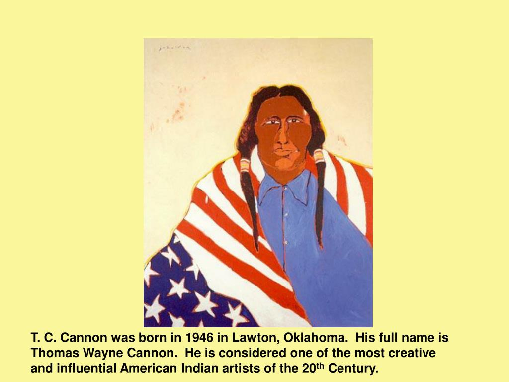 T. C. Cannon was born in 1946 in Lawton, Oklahoma.  His full name is Thomas Wayne Cannon.  He is considered one of the most creative and influential American Indian artists of the 20
