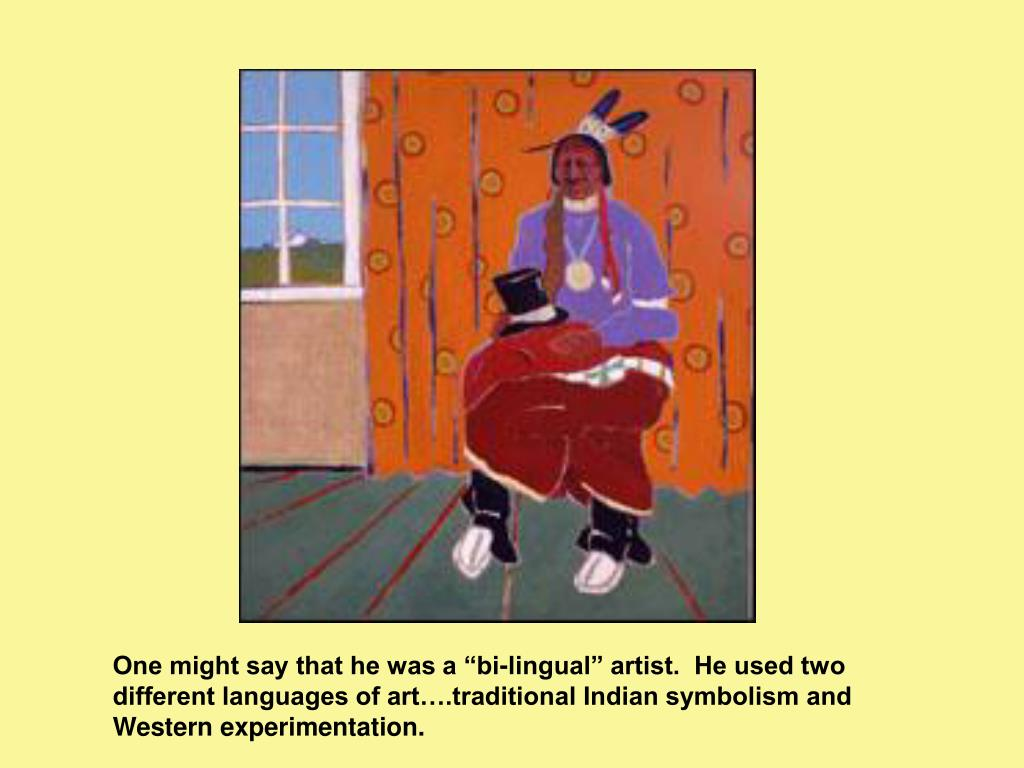 """One might say that he was a """"bi-lingual"""" artist.  He used two different languages of art….traditional Indian symbolism and Western experimentation."""