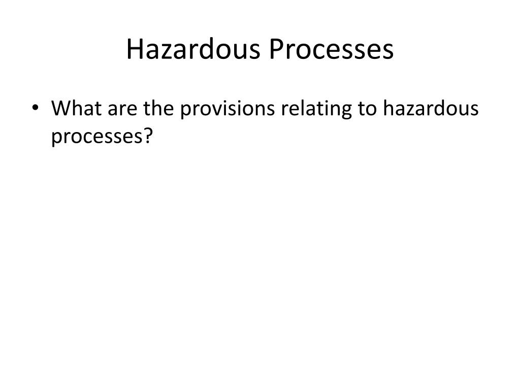 Hazardous Processes