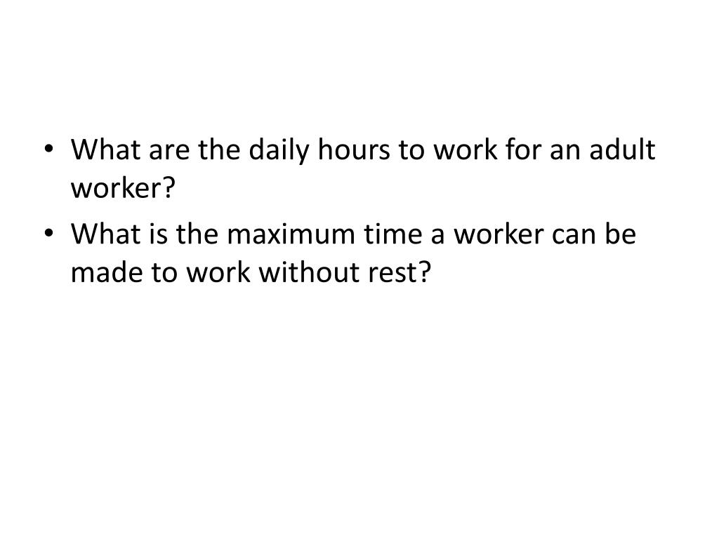 What are the daily hours to work for an adult worker?