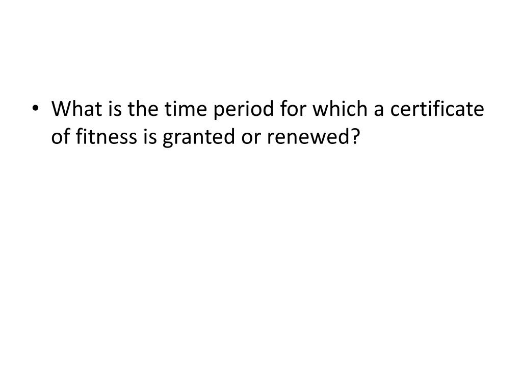 What is the time period for which a certificate of fitness is granted or renewed?