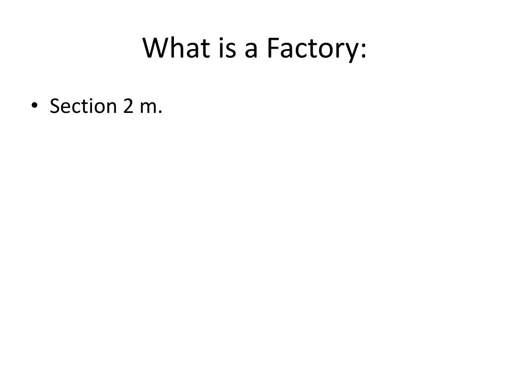 What is a Factory: