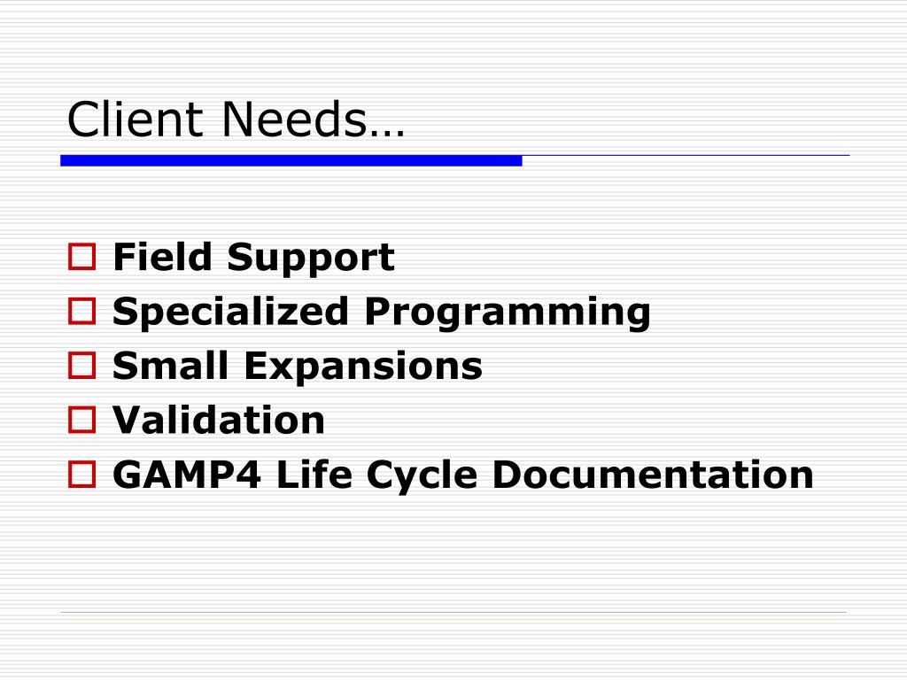Client Needs…