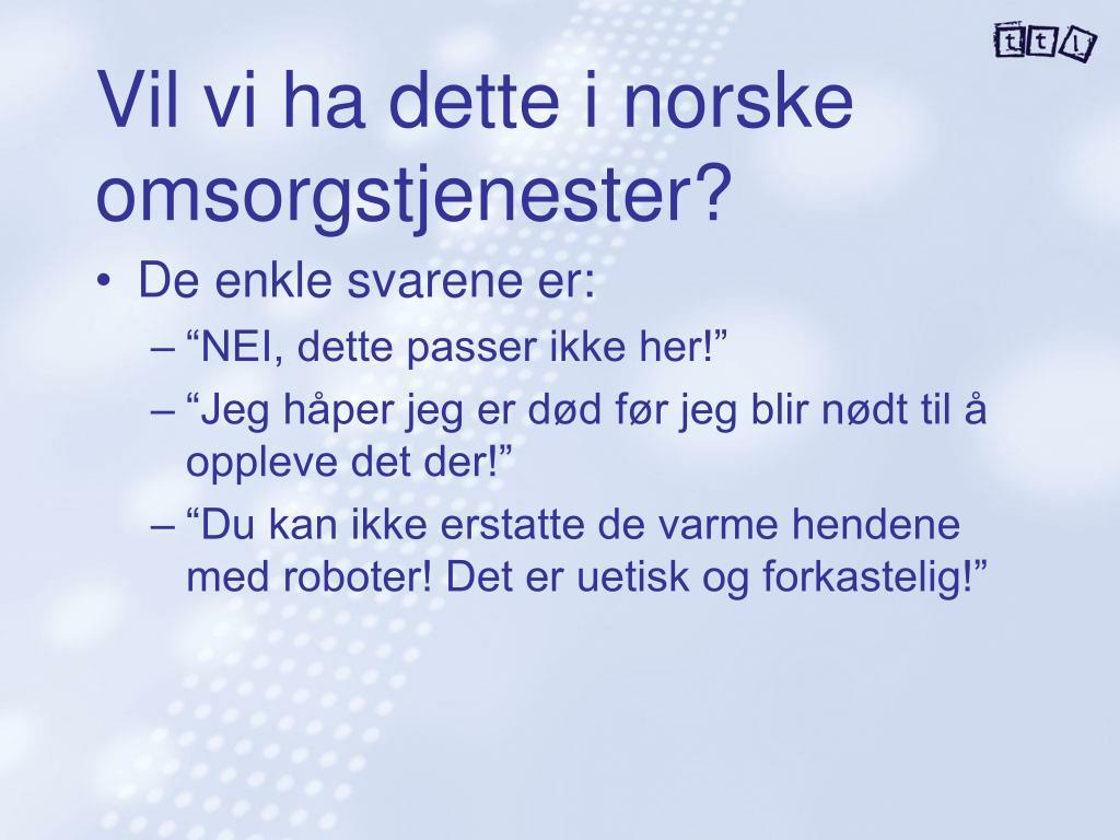 Vil vi ha dette i norske omsorgstjenester?