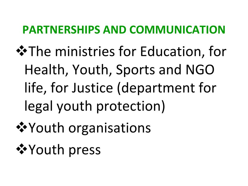 The ministries for Education, for Health, Youth, Sports and NGO life, for Justice (department for legal youth protection)
