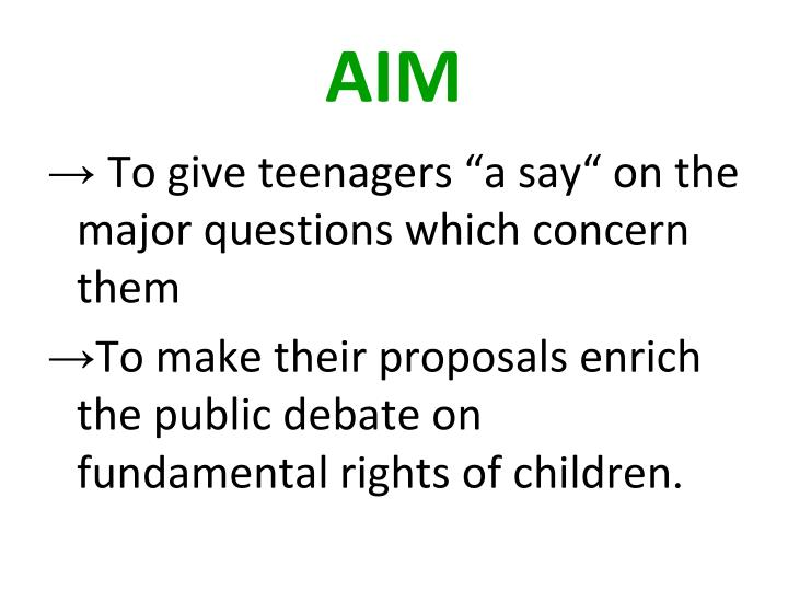 "To give teenagers ""a say"" on the major questions which concern them"