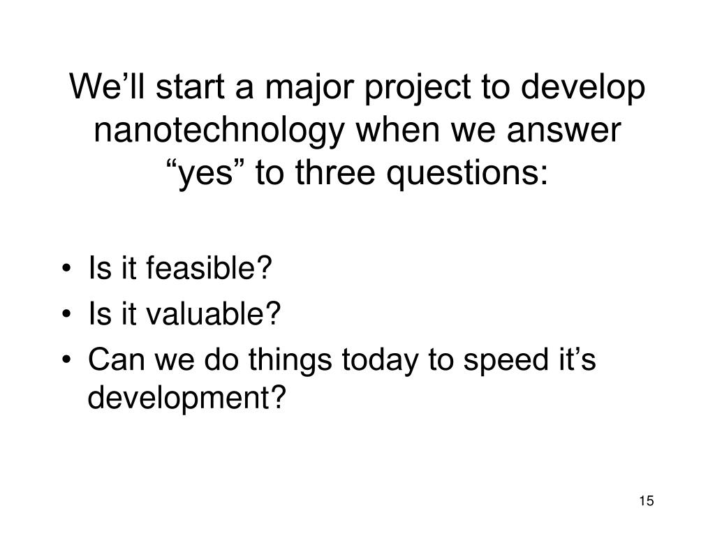 """We'll start a major project to develop nanotechnology when we answer """"yes"""" to three questions:"""