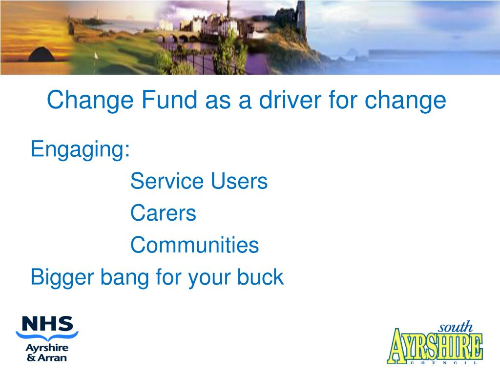 Change Fund as a driver for change