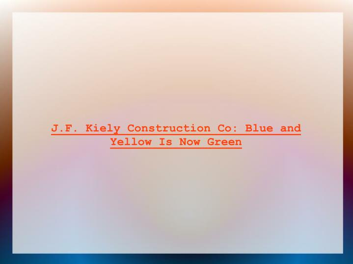 J.F. Kiely Construction Co: Blue and Yellow Is Now Green