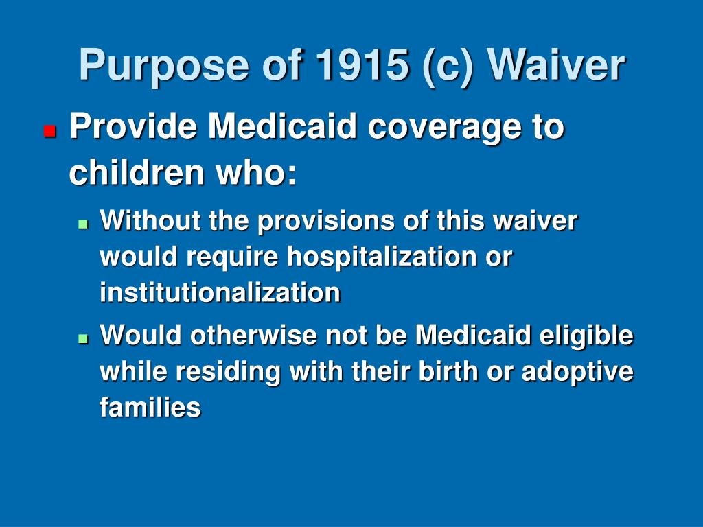 Purpose of 1915 (c) Waiver