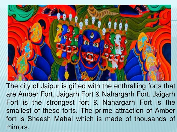 The city of Jaipur is gifted with the enthralling forts that are Amber Fort,