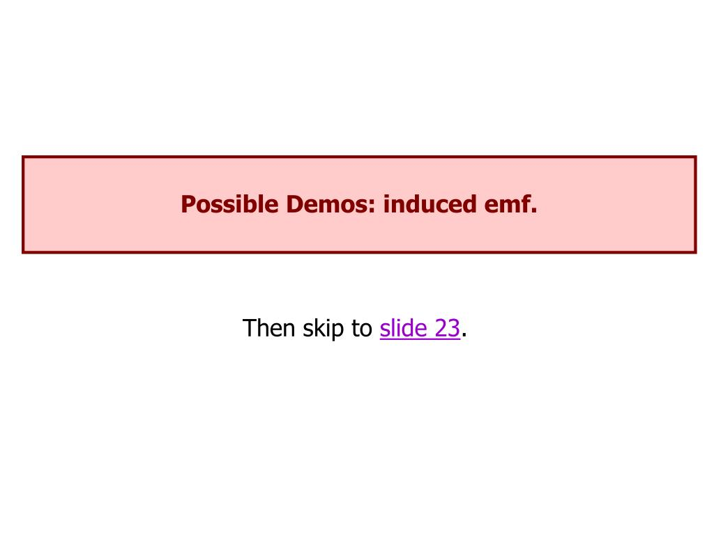 Possible Demos: induced emf.