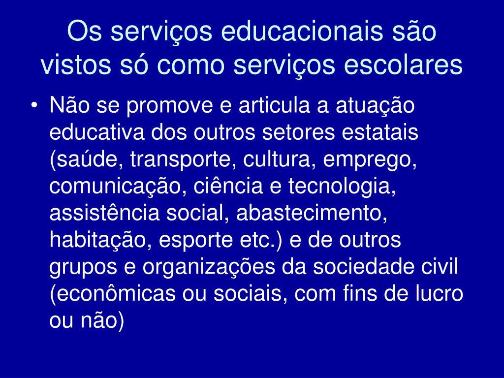 Os serviços educacionais são vistos só como serviços escolares