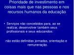 prioridade de investimento em coisas mais que nas pessoas e nos recursos humanos da educa o