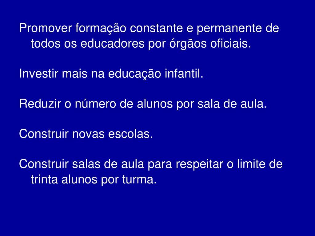 Promover formação constante e permanente de todos os educadores por órgãos oficiais.