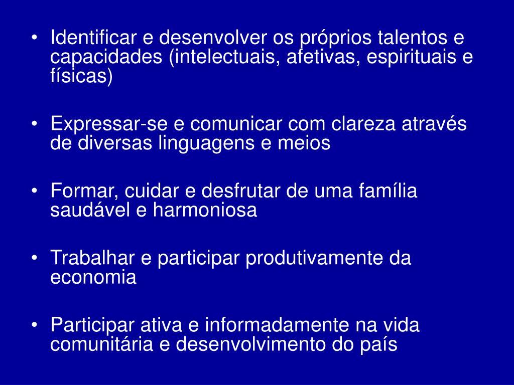 Identificar e desenvolver os próprios talentos e capacidades (intelectuais, afetivas, espirituais e físicas)