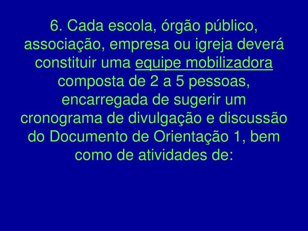 6. Cada escola, órgão público, associação, empresa ou igreja deverá constituir uma