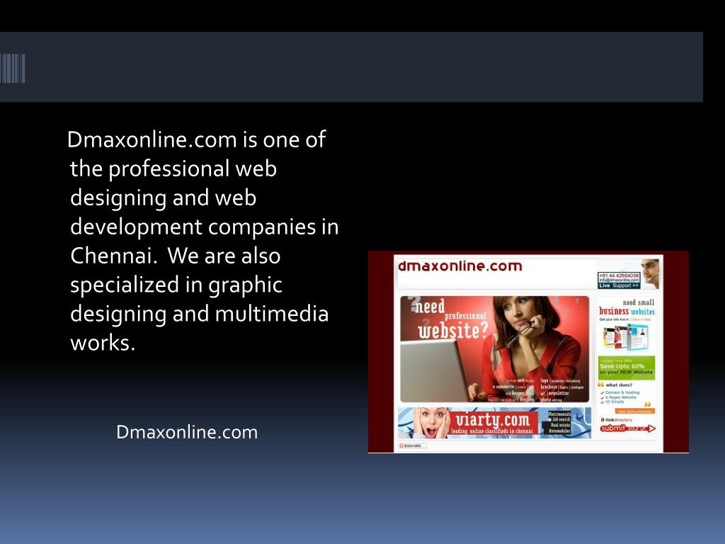 Dmaxonline.com is one of the professional web designing and web development companies in Chennai.  We are also specialized in graphic designing and multimedia works.