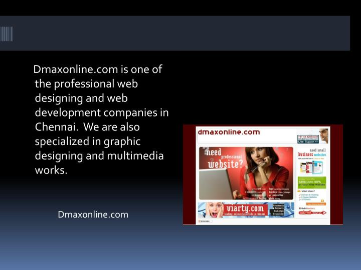 Dmaxonline.com is one of the professional web designing and web development companies in Chenna...