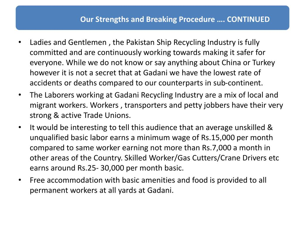 Ladies and Gentlemen , the Pakistan Ship Recycling Industry is fully committed and are continuously working towards making it safer for everyone. While we do not know or say anything about China or Turkey however it is not a secret that at Gadani we have the lowest rate of  accidents or deaths compared to our counterparts in sub-continent.