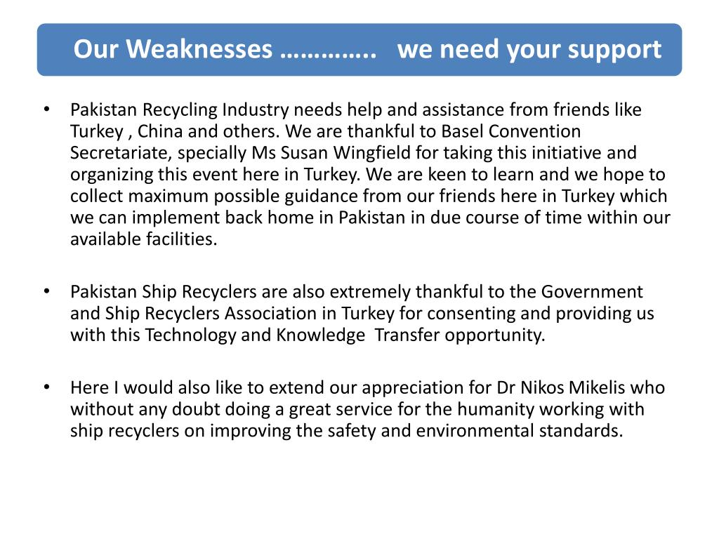 Pakistan Recycling Industry needs help and assistance from friends like Turkey , China and others. We are thankful to Basel Convention