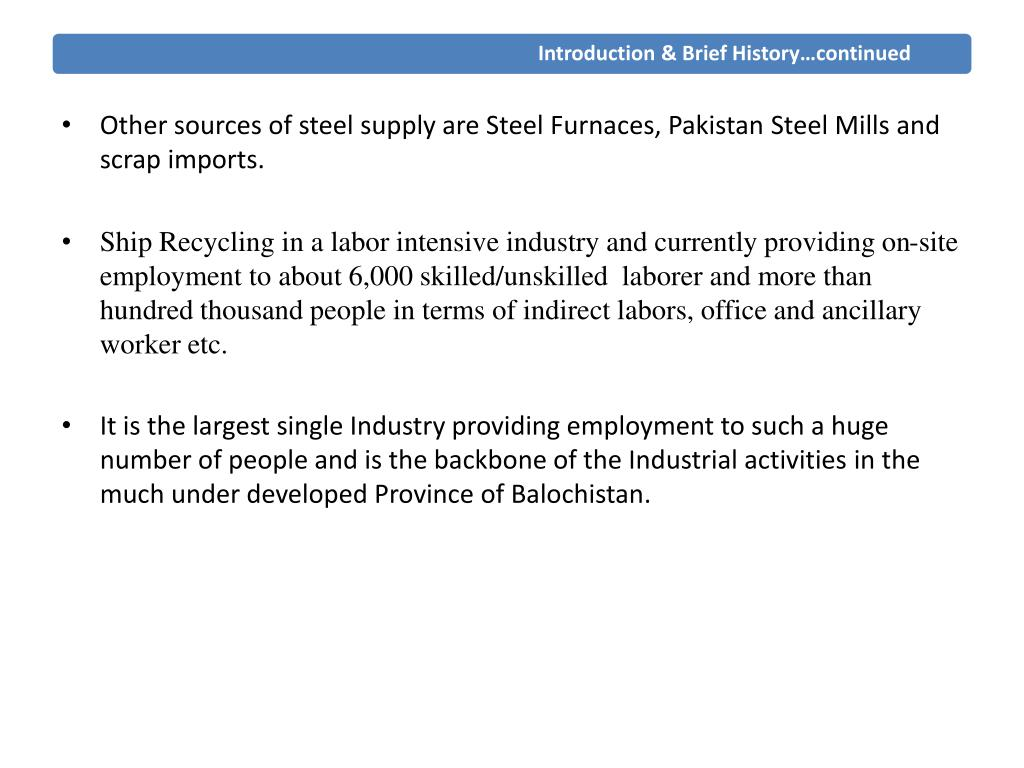 Other sources of steel supply are Steel Furnaces, Pakistan Steel Mills and scrap imports.