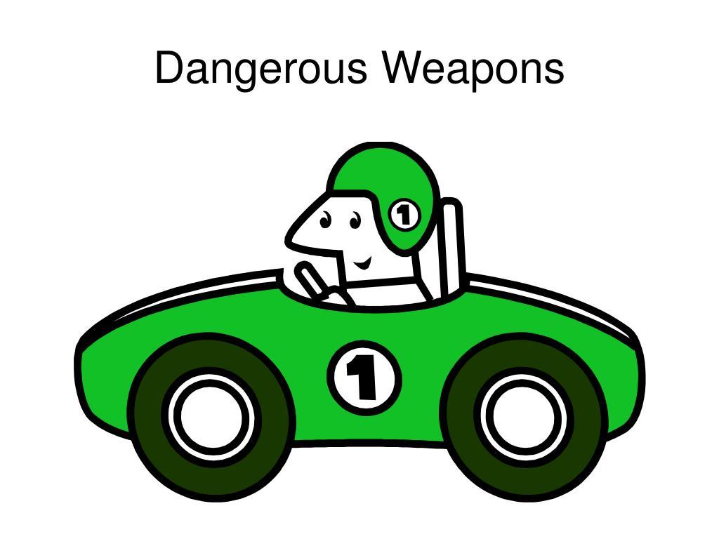 Dangerous Weapons