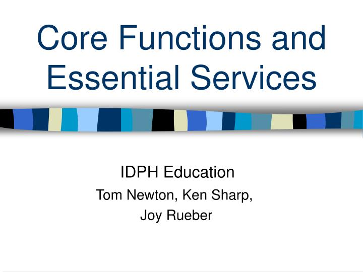Core functions and essential services l.jpg