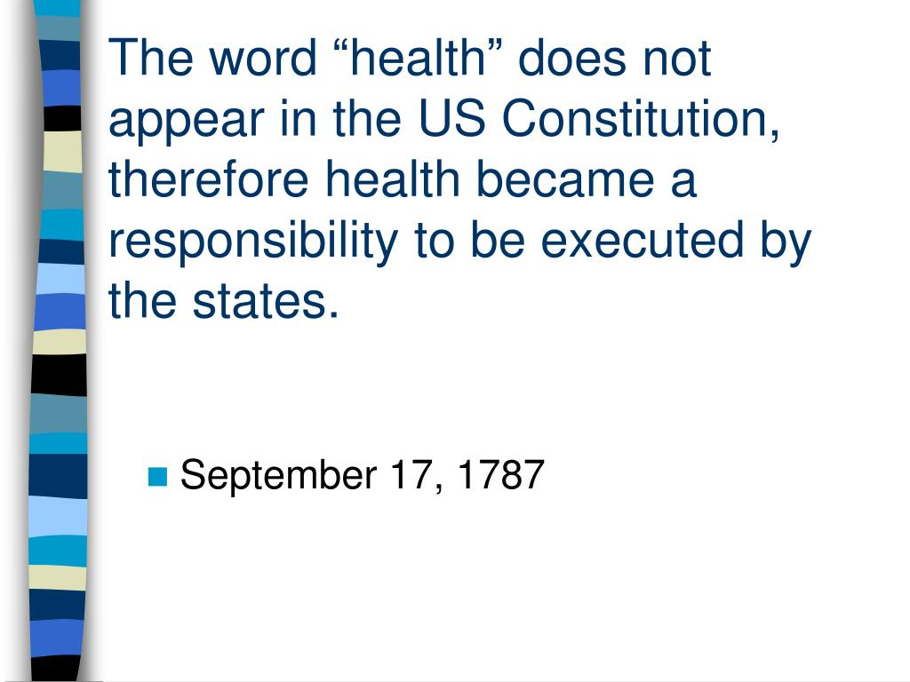 "The word ""health"" does not appear in the US Constitution, therefore health became a responsibility to be executed by the states."