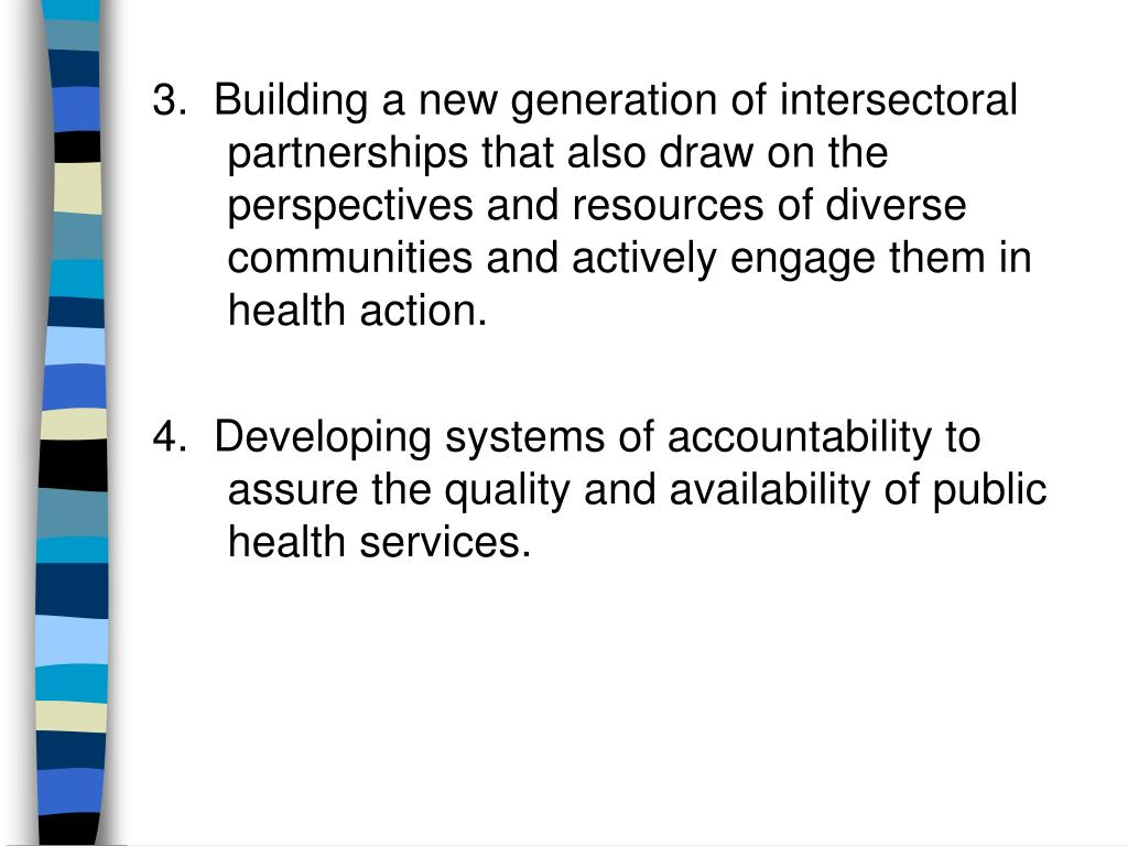 3.  Building a new generation of intersectoral partnerships that also draw on the perspectives and resources of diverse communities and actively engage them in health action.