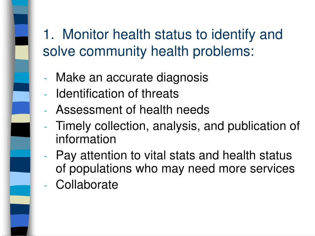 1.  Monitor health status to identify and solve community health problems: