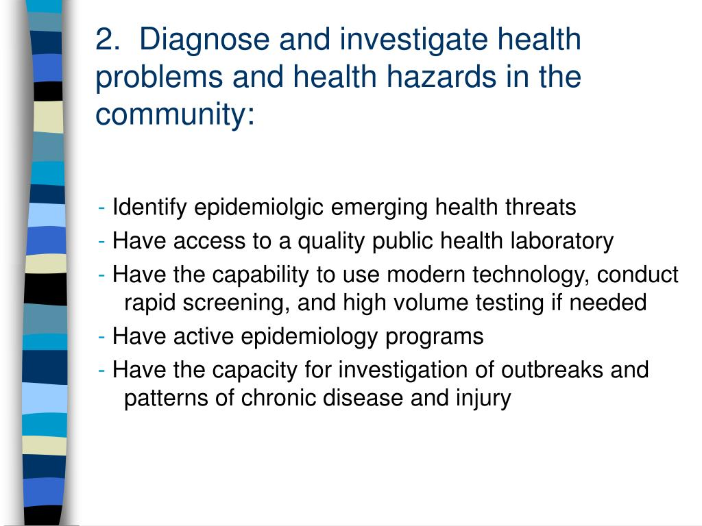 2.  Diagnose and investigate health problems and health hazards in the community: