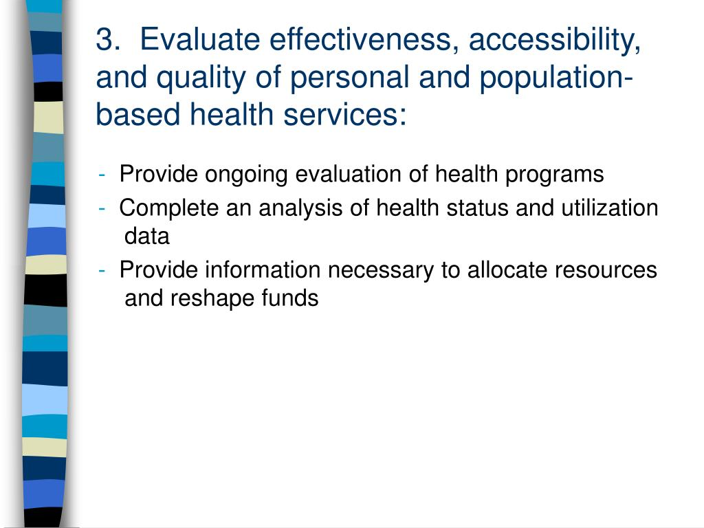 3.  Evaluate effectiveness, accessibility, and quality of personal and population-based health services: