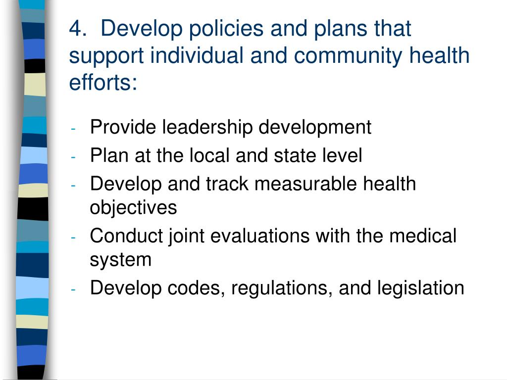 4.  Develop policies and plans that support individual and community health efforts: