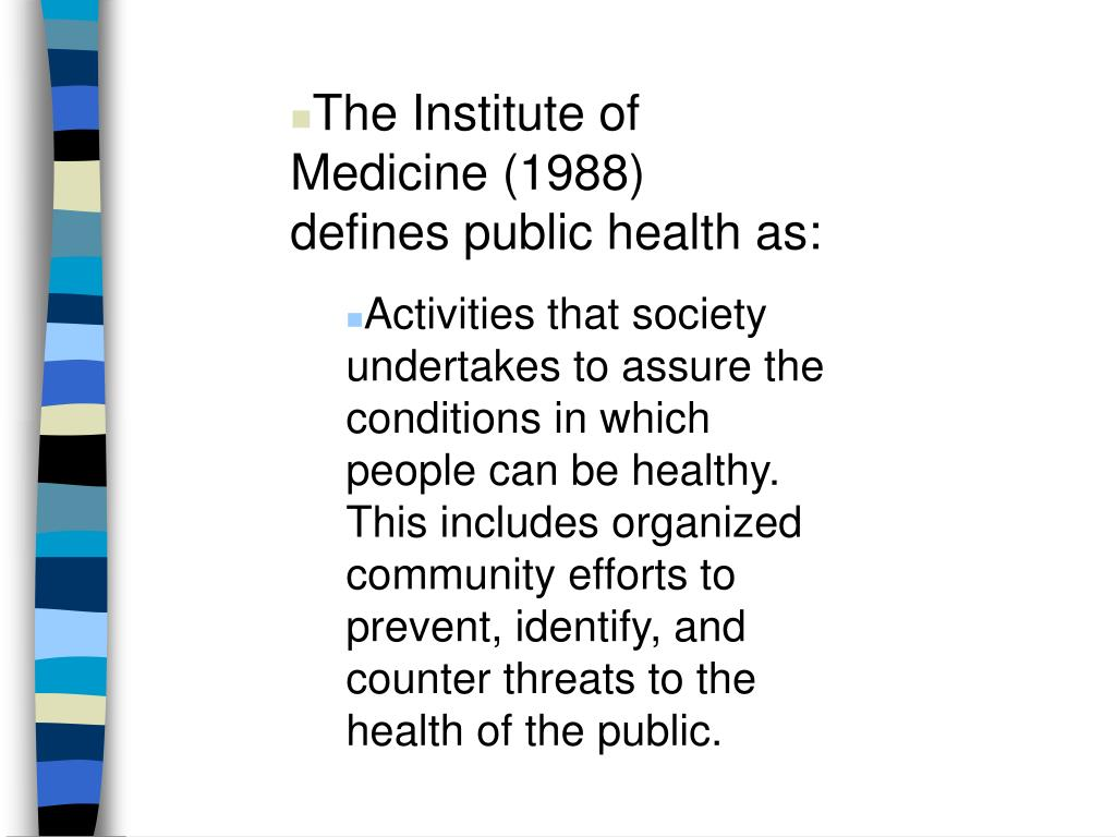 The Institute of Medicine (1988)  defines public health as: