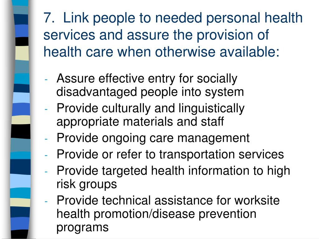 7.  Link people to needed personal health services and assure the provision of health care when otherwise available: