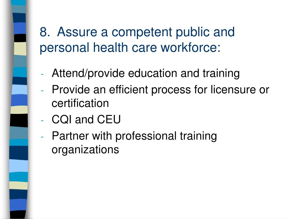 8.  Assure a competent public and personal health care workforce: